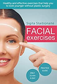 Facial exercises: Healthy and effective exercises that help you to look younger without plastic surgery (Facia