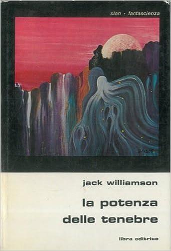 Jack Williamson - La Potenza delle Tenebre (1977)