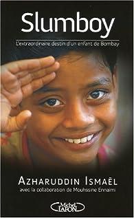 Slumboy : L'extraordinaire destin d'un enfant de Bombay par Azharuddin Ismaël