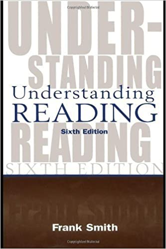 Understanding Reading: A Psycholinguistic Analysis of Reading and Learning to Read by Smith, Frank (2004)