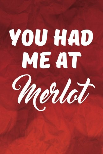 Download You Had Me At Merlot: Funny Drinking Writing Journal Lined, Diary, Notebook for Men & Women (Wine Books Plus) pdf epub