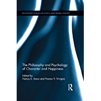 The Philosophy and Psychology of Character and Happiness (Routledge Studies in Ethics and Moral Theory)