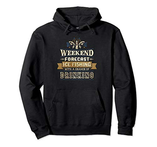 Ice Fishing with Chance of Drinking - Funny Fisherman Hoodie