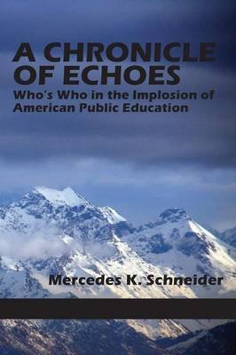 By Mercedes K. Schneider A Chronicle of Echoes: Who's Who in the Implosion of American Public Education