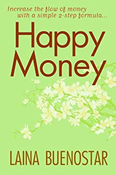 Happy Money (Increase the Flow of Money with a Simple 2-Step Formula) by [Buenostar, Laina ]
