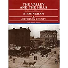 The Valley and the Hills: An Illustrated History of Birmingham and Jefferson County