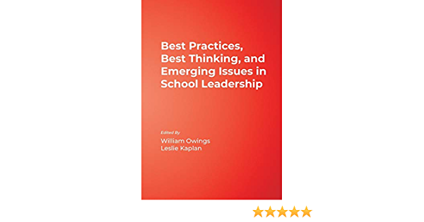 Best Practices Best Thinking And Emerging Issues In School Leadership Owings William A Kaplan Leslie Scheukman 9780761978633 Amazon Com Books