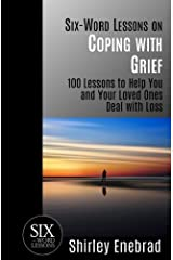 Six-Word Lessons on Coping with Grief: 100 Lessons to Help You and Your Loved Ones Deal with Loss (The Six-Word Lessons Series) Paperback