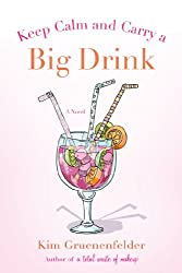 Keep Calm and Carry a Big Drink: A Novel (There's Cake in My Future Book 2)