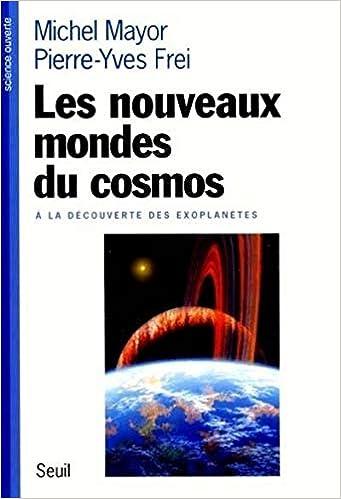 Les Nouveaux Mondes du cosmos : à la découverte des exoplanètes