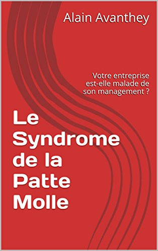 Le Syndrome de la Patte Molle: Votre entreprise est-elle malade de son management ? (French Edition)
