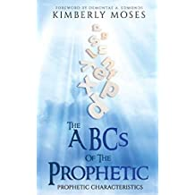 The ABCs Of The Prophetic: Prophetic Characteristics