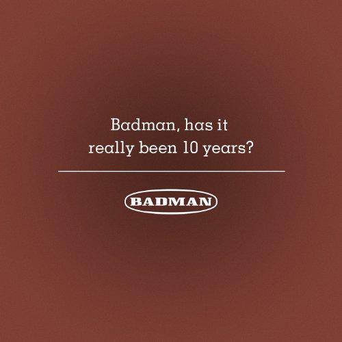 Badman, Has It Really Been 10 ...