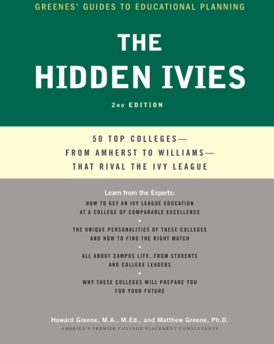 The Hidden Ivies, 2nd Edition: 50 Top Colleges—from Amherst to Williams —That Rival the Ivy League (Greene's Guides)