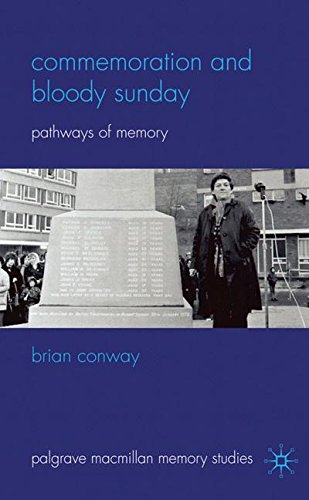 Commemoration and Bloody Sunday: Pathways of Memory (Palgrave Macmillan Memory Studies)