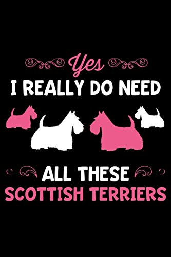 Yes-I-Really-Do-Need-All-These-Scottish-Terriers-Lined-Page-Journal-Notebook-for-Scottish-Terrier-Lovers-and-Dog-Owners