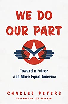 We Do Our Part: Toward a Fairer and More Equal America by [Peters, Charles]