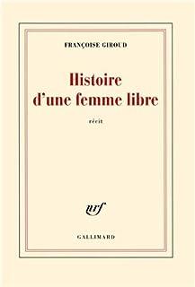 Histoire d'une femme libre : récit, Giroud, Françoise