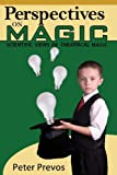 Perspectives on Magic: Scientific views of theatrical magic, Peter Prevos, 0987566911
