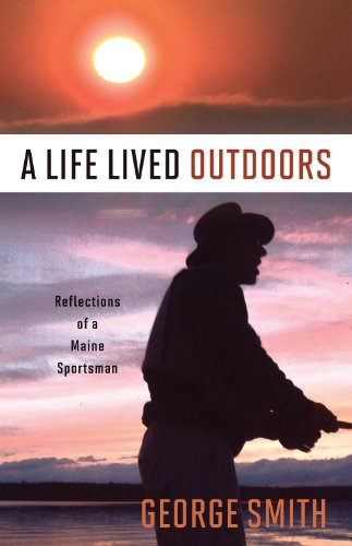 A Life Lived Outdoors: Reflections of a Maine Sportsman
