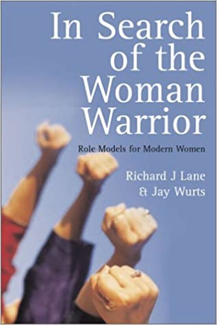 In Search of the Woman Warrior: Role Models for Modern Women by Richard J. Lane (2002-11-06)