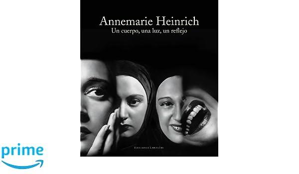 Annemarie Heinrich: Un cuerpo, una Luz, un reflejo (English/Spanish Edition): Juan Travnik, Annemarie Heinrich, Ediciones Lariviere: 9789879395172: ...