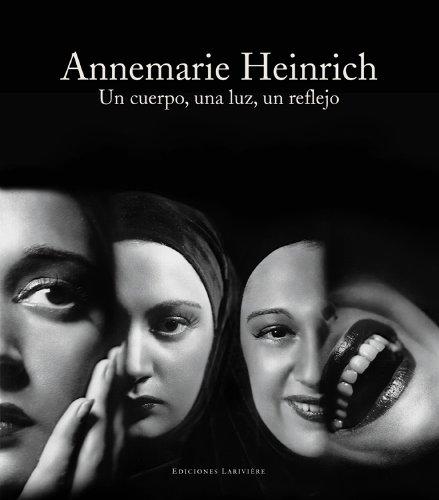 Download Annemarie Heinrich: Un cuerpo, una Luz, un reflejo (English/Spanish Edition) PDF