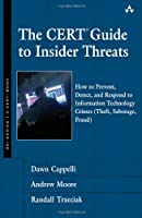 The CERT Guide to Insider Threats: How to Prevent, Detect, and Respond to Information Technology Crimes