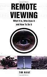 Remote Viewing: What It Is, Who Uses It and How To Do It by Tim Rifat (2003-06-01)