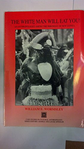 The White Man Will Eat You!  An Anthropologist among the Imbonggu of New Guinea