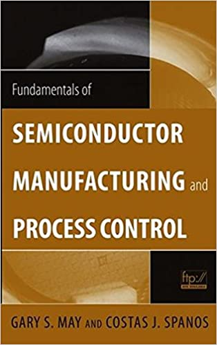 Fundamentals of semiconductor manufacturing and process control fundamentals of semiconductor manufacturing and process control gary s may costas j spanos 9780471784067 amazon books fandeluxe Images