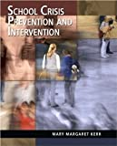 School Crisis Prevention and Intervention [Paperback] [2008] 1 Ed. Mary M. Kerr