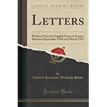 Letters: Written from the English Front in France, Between September 1914 and March 1915 (Classic Reprint)