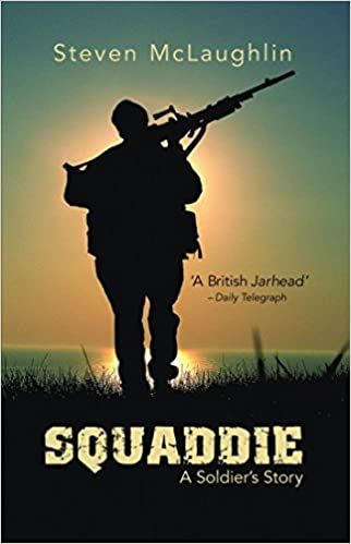 Squaddie: A Soldier's Story: Amazon co uk: Steven McLaughlin