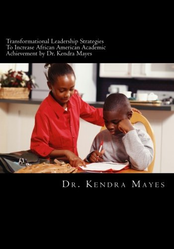 Search : Administrators Implementing Transformational Leadership Strategies To Increase African American Academic Achievement: Transformational leadership