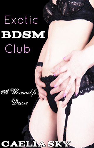 Exotic BDSM Club: A Werewolf's Desire (Exotic BDSM Club - Vampire's Desire Book 1)