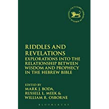 Riddles and Revelations: Explorations into the Relationship between Wisdom and Prophecy in the Hebrew Bible