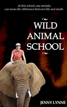 Wild Animal School: A Girl Spends a Romantic Summer Learning to Train Exotic Animals by [Lynne, Jenny]