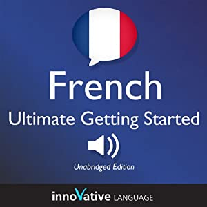 Learn French: Ultimate Getting Started with French Box Set, Lessons 1-55 Audiobook