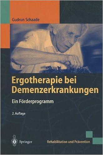 Ergotherapie Bei Demenzerkrankungen: Ein Farderprogramm (Rehabilitation Und Pravention)