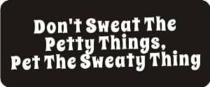 "3 - Don't Sweat The Petty Things, Pet The Sweaty Thing 1 1/4"" x 3"" Hard Hat Biker Helmet Stickers Bs130"