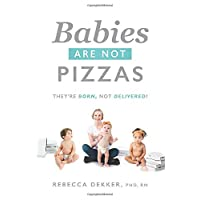 Babies Are Not Pizzas: They're Born, Not Delivered