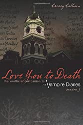 Love You to Death - Season 3: The Unofficial Companion to The Vampire Diaries [Paperback] [2012] (Author) Crissy Calhoun