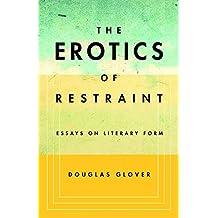 The Erotics of Restraint: Essays on Literary Form