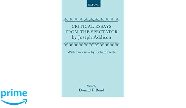 com critical essays from the spectator by joseph addison  com critical essays from the spectator by joseph addison four essays by richard steele oxford english texts 9780198710509 donald f bond