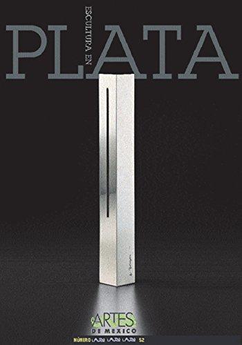 Descargar Libro Escultura En Plata/ Sculpture In Silver De Artes Artes De Mexico