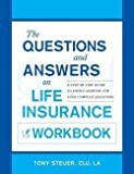 img - for Anthony Steuer: The Questions and Answers on Life Insurance Workbook : A Step-By-Step Guide to Simple Answers for Your Complex Questions (Paperback); 2011 Edition book / textbook / text book