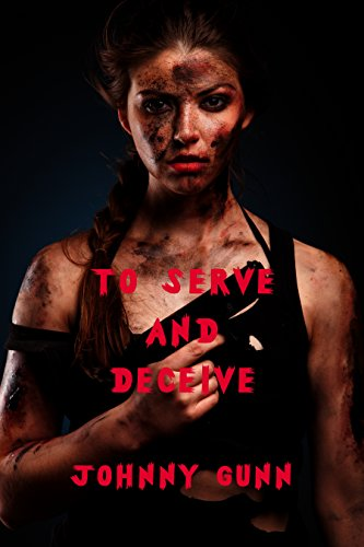 To Serve And Deceive by [Gunn, Johnny]