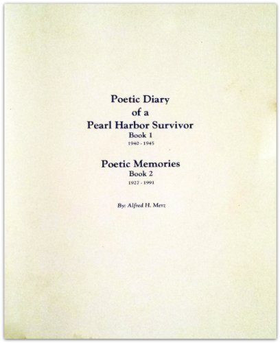 Poetic Diary of a Pearl Harbor Survivor (Book 1--1940-1945) and Poetic Memories (Book 2--1927-1991) By Alfred H. Merz
