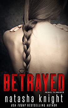 Betrayed: Prequel to Unhinged by [Knight, Natasha]